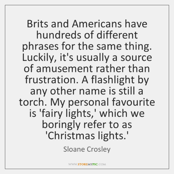 Brits and Americans have hundreds of different phrases for the same thing. ...