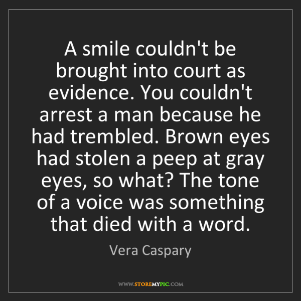 Vera Caspary: A smile couldn't be brought into court as evidence. You...