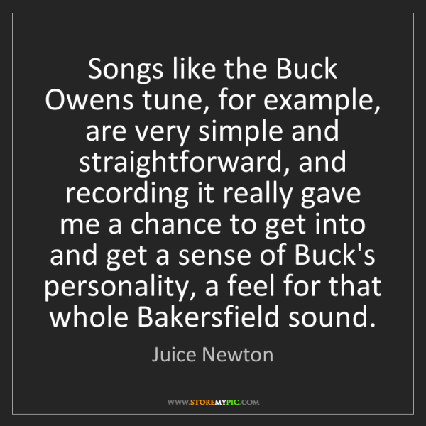 Juice Newton: Songs like the Buck Owens tune, for example, are very...