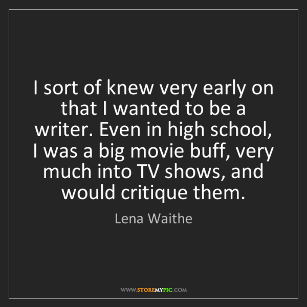 Lena Waithe: I sort of knew very early on that I wanted to be a writer....