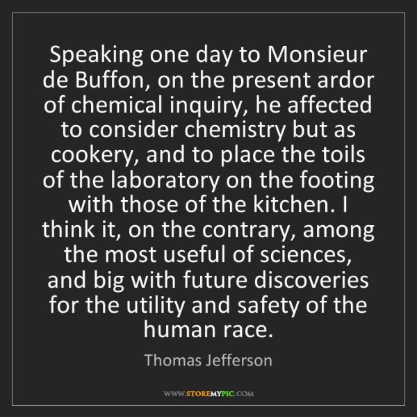 Thomas Jefferson: Speaking one day to Monsieur de Buffon, on the present...