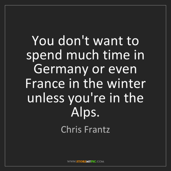 Chris Frantz: You don't want to spend much time in Germany or even...