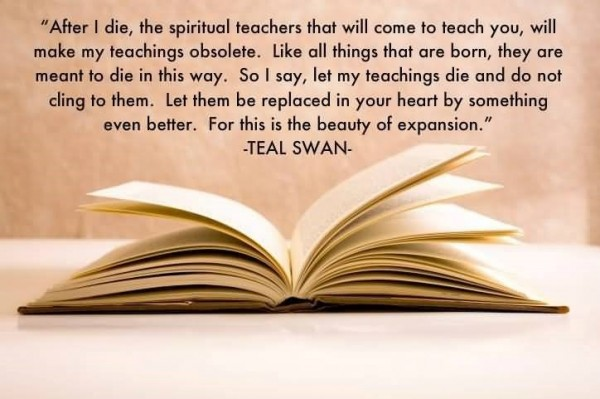 After i die the spiritual teachers that will come to teach you will make my teaching