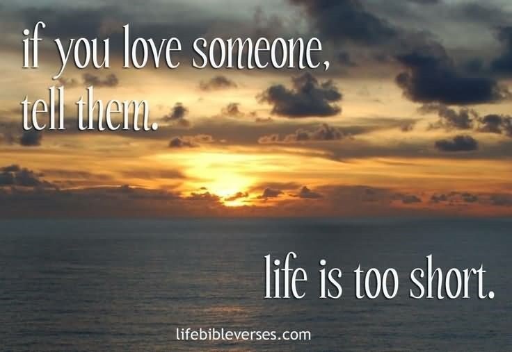 If You Love Someone Tell Them Life Is Too Short StoreMyPic Interesting Short Spiritual Quotes About Life