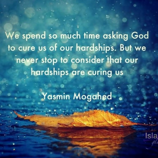 We spend so much time asking god to cure us of our hardships but we never stop to co
