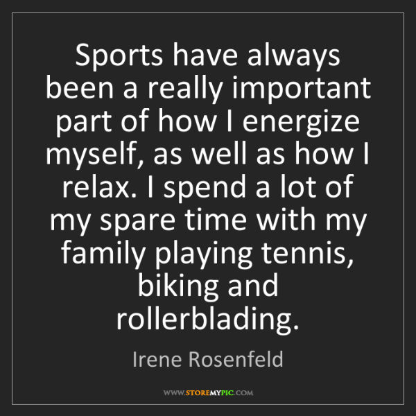 Irene Rosenfeld: Sports have always been a really important part of how...