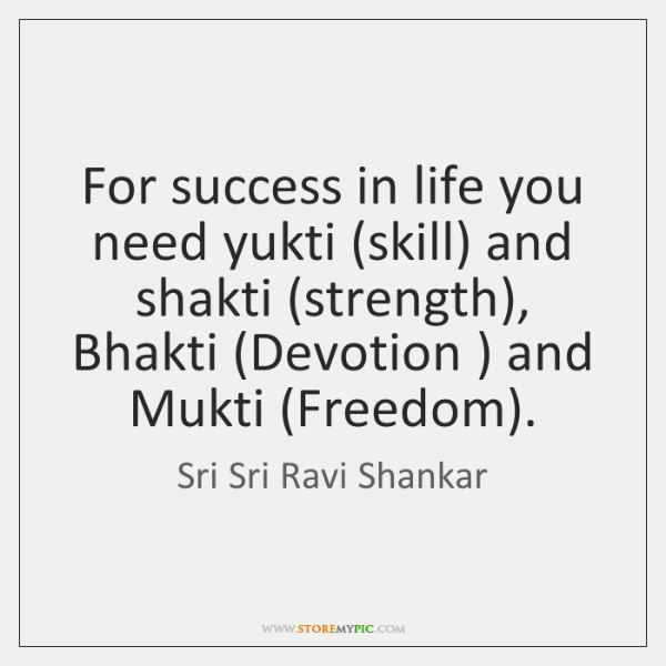 For Success In Life You Need Yukti Skill And Shakti Strength