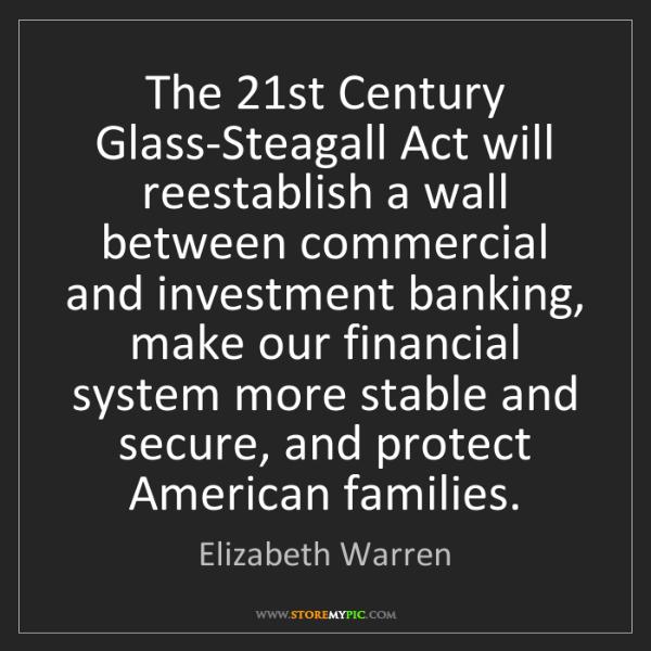 Elizabeth Warren: The 21st Century Glass-Steagall Act will reestablish...