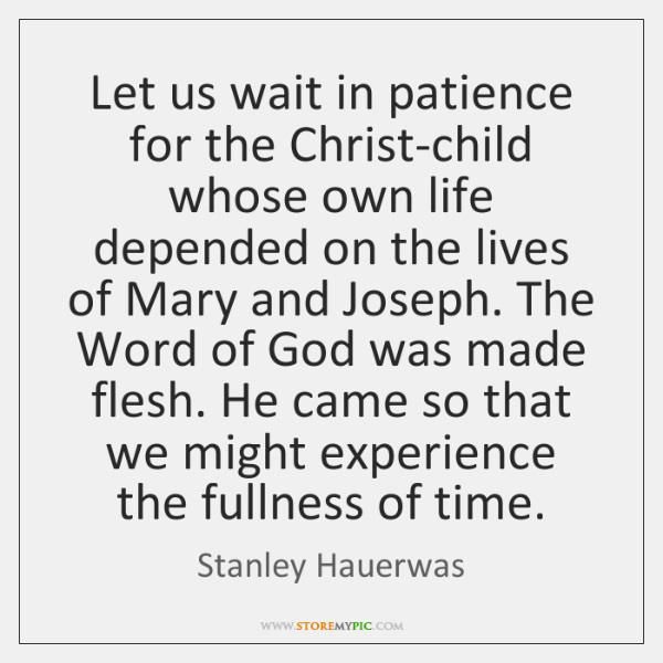 Let us wait in patience for the Christ-child whose own life depended ...