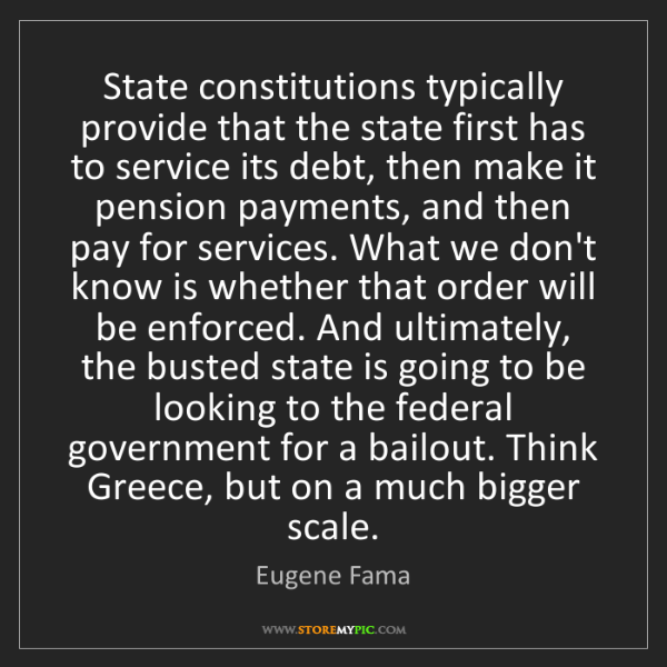 Eugene Fama: State constitutions typically provide that the state...