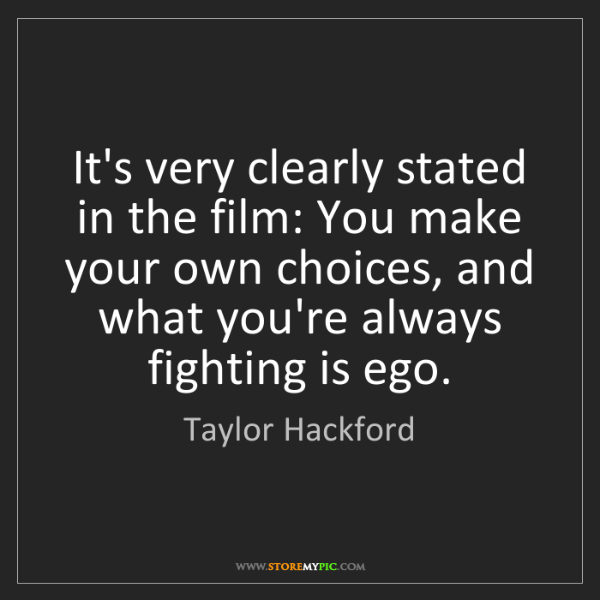 Taylor Hackford: It's very clearly stated in the film: You make your own...