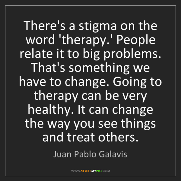 Juan Pablo Galavis: There's a stigma on the word 'therapy.' People relate...