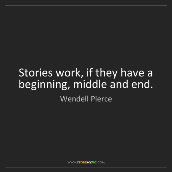 Wendell Pierce: Stories work, if they have a beginning, middle and end.