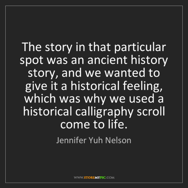 Jennifer Yuh Nelson: The story in that particular spot was an ancient history...