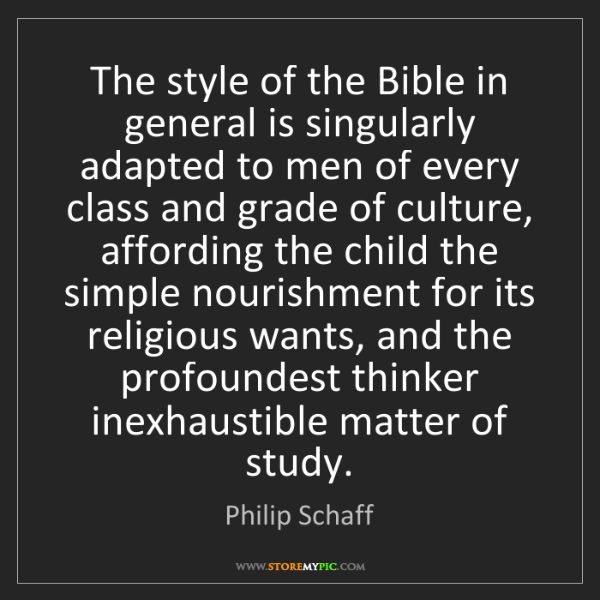 Philip Schaff: The style of the Bible in general is singularly adapted...