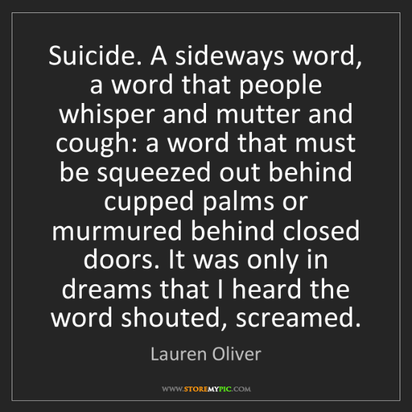 Lauren Oliver: Suicide. A sideways word, a word that people whisper...