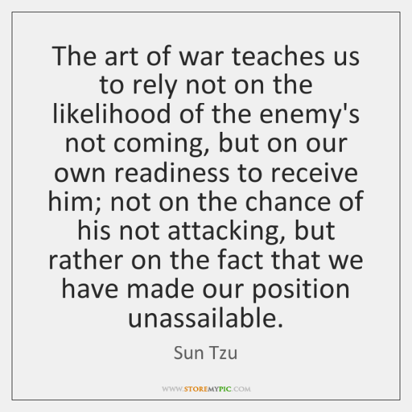 The art of war teaches us to rely not on the likelihood ...