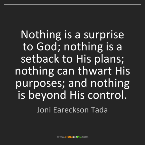 Joni Eareckson Tada: Nothing is a surprise to God; nothing is a setback to...