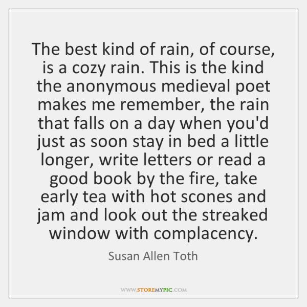 The best kind of rain, of course, is a cozy rain. This ...