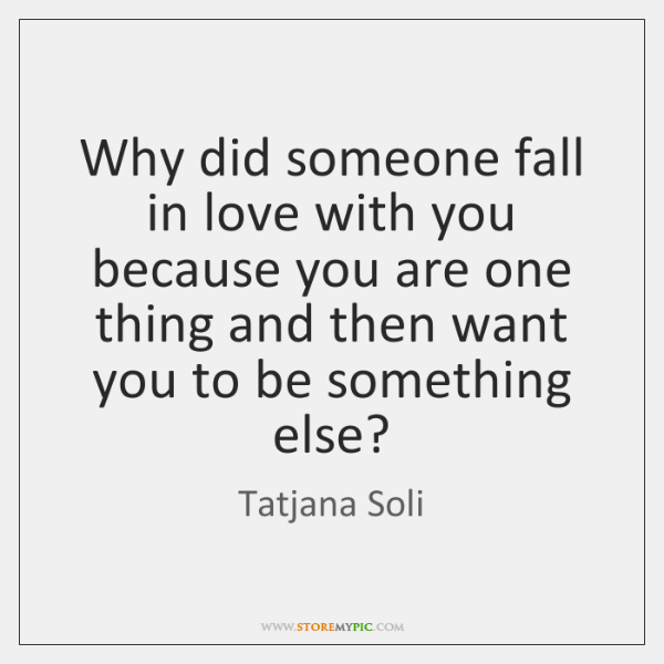 Why did someone fall in love with you because you are one ...