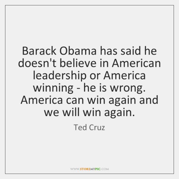 Barack Obama has said he doesn't believe in American leadership or America ...