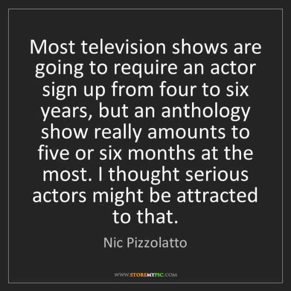 Nic Pizzolatto: Most television shows are going to require an actor sign...
