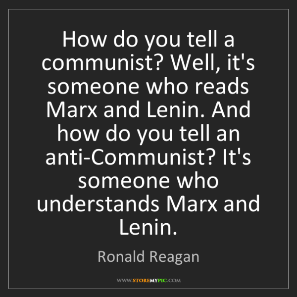 Ronald Reagan: How do you tell a communist? Well, it's someone who reads...