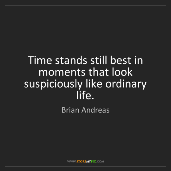 Brian Andreas: Time stands still best in moments that look suspiciously...