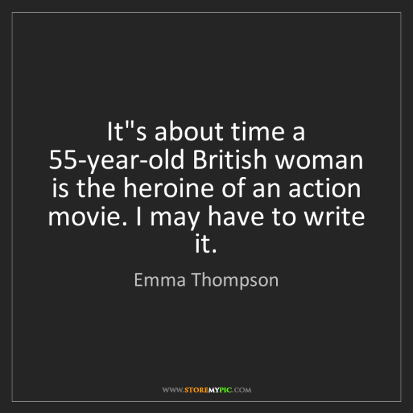 Emma Thompson: It's about time a 55-year-old British woman is the heroine...