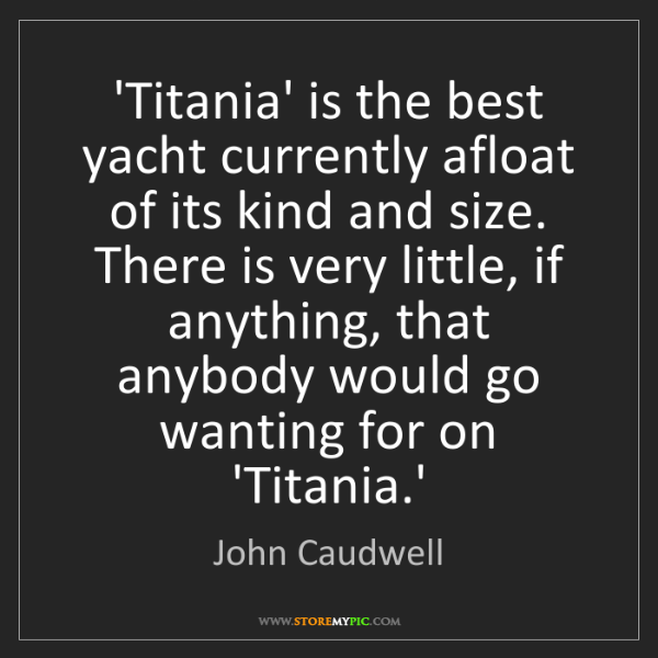 John Caudwell: 'Titania' is the best yacht currently afloat of its kind...