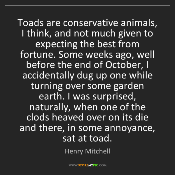 Henry Mitchell: Toads are conservative animals, I think, and not much...