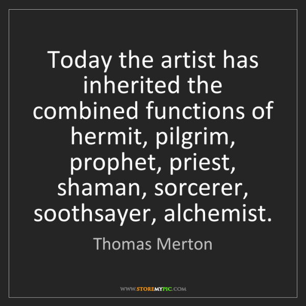 Thomas Merton: Today the artist has inherited the combined functions...