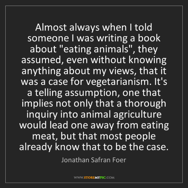 Jonathan Safran Foer: Almost always when I told someone I was writing a book...