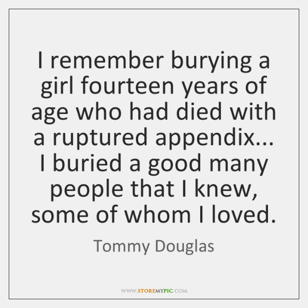 I remember burying a girl fourteen years of age who had died ...