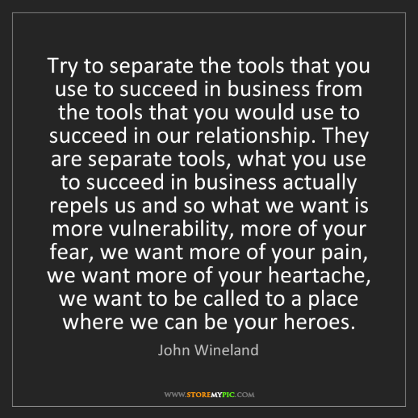 John Wineland: Try to separate the tools that you use to succeed in...
