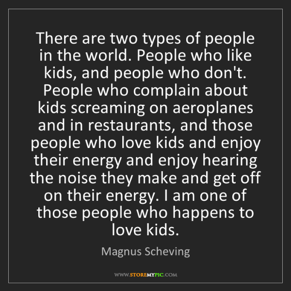 Magnus Scheving: There are two types of people in the world. People who...
