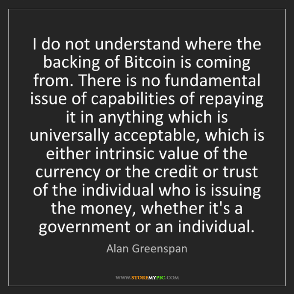 Alan Greenspan: I do not understand where the backing of Bitcoin is coming...