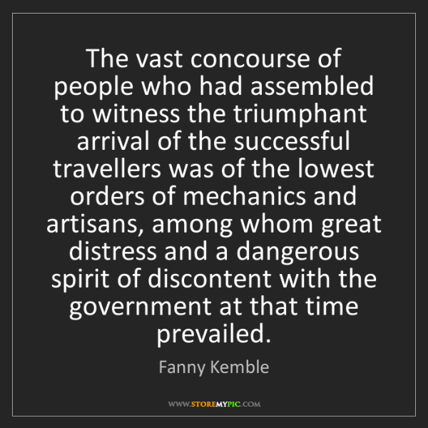 Fanny Kemble: The vast concourse of people who had assembled to witness...