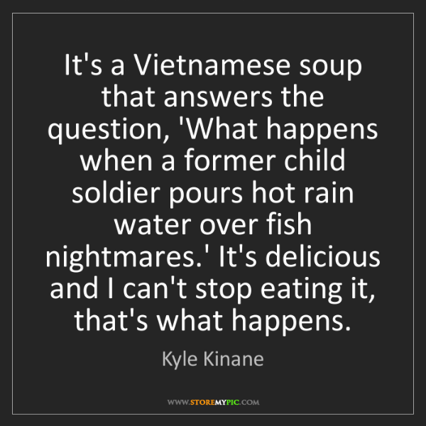 Kyle Kinane: It's a Vietnamese soup that answers the question, 'What...
