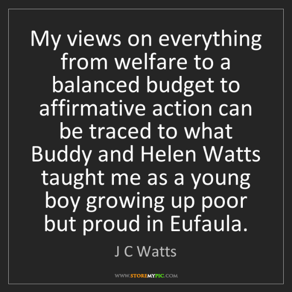 J C Watts: My views on everything from welfare to a balanced budget...