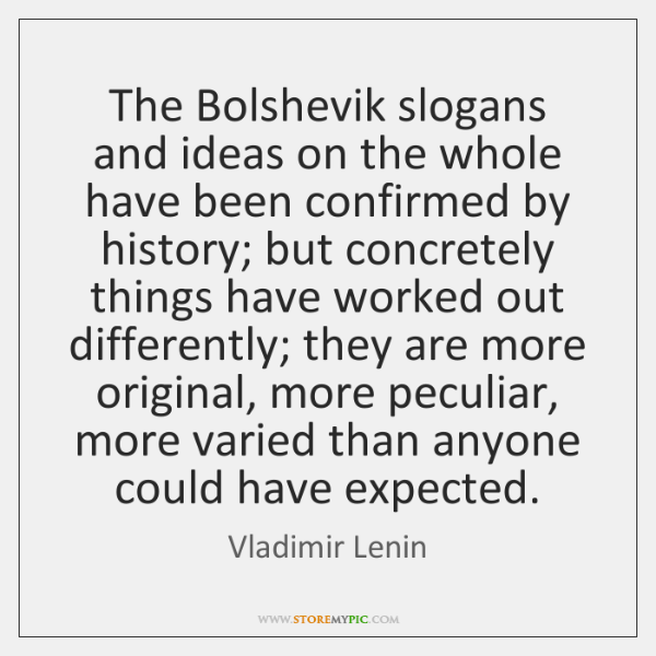 The Bolshevik slogans and ideas on the whole have been confirmed by ...