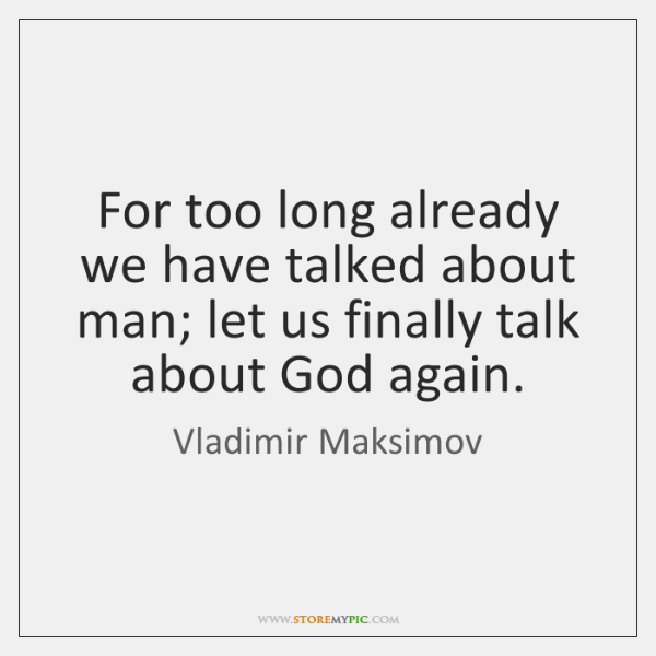 For too long already we have talked about man; let us finally ...