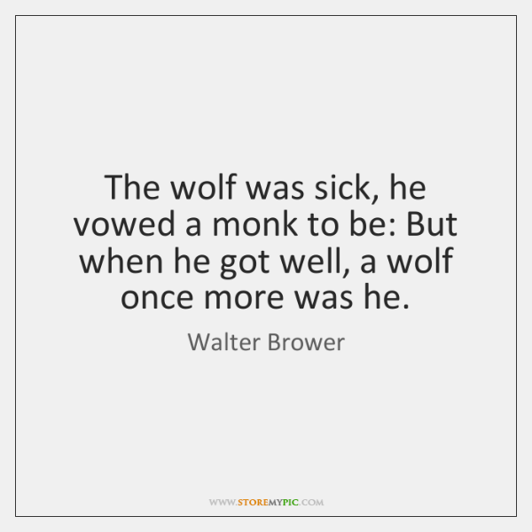 The wolf was sick, he vowed a monk to be: But when ...