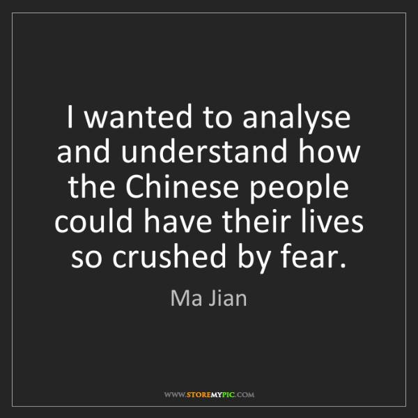 Ma Jian: I wanted to analyse and understand how the Chinese people...