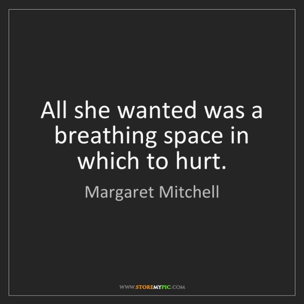 Margaret Mitchell: All she wanted was a breathing space in which to hurt.