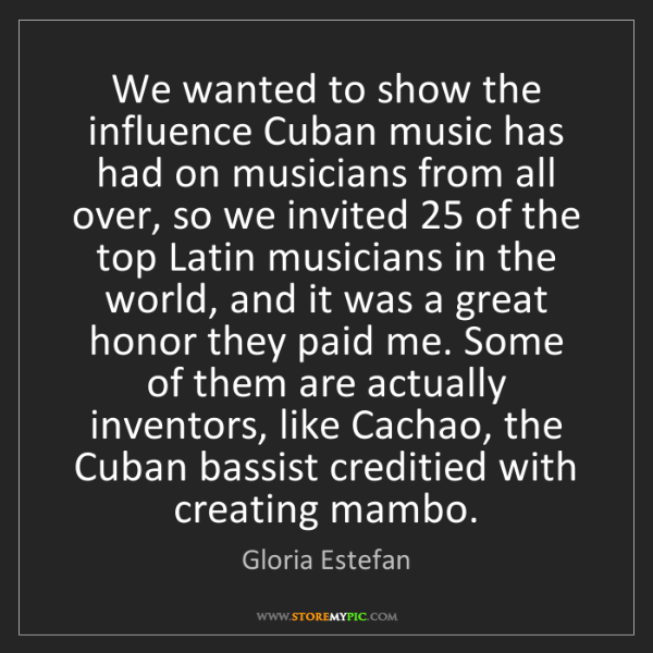 Gloria Estefan: We wanted to show the influence Cuban music has had on...