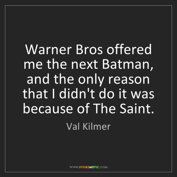 Val Kilmer: Warner Bros offered me the next Batman, and the only...