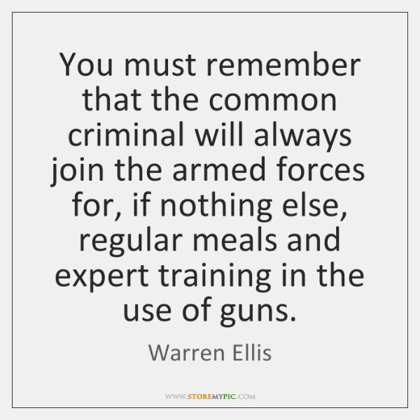 You must remember that the common criminal will always join the armed ...