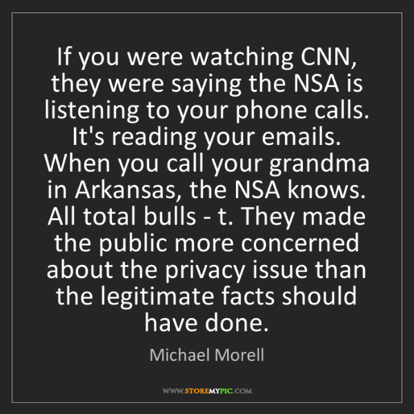 Michael Morell: If you were watching CNN, they were saying the NSA is...