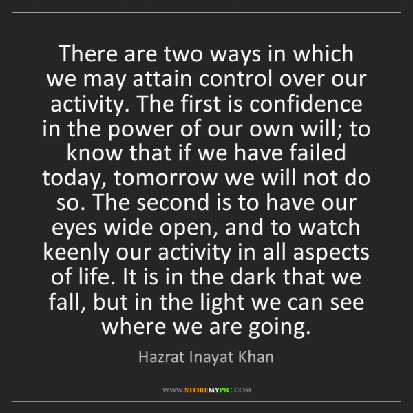 Hazrat Inayat Khan: There are two ways in which we may attain control over...
